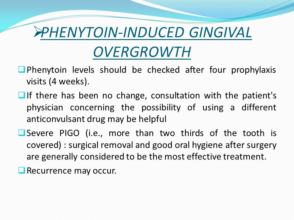  Phenytoin levels should be checked after four prophylaxis visits (4 weeks).  If there has been no change, consultation with the patient's physician