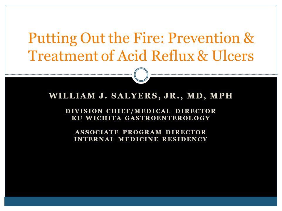 WILLIAM J. SALYERS, JR., MD, MPH DIVISION CHIEF/MEDICAL DIRECTOR KU WICHITA GASTROENTEROLOGY ASSOCIATE PROGRAM DIRECTOR INTERNAL MEDICINE RESIDENCY Pu