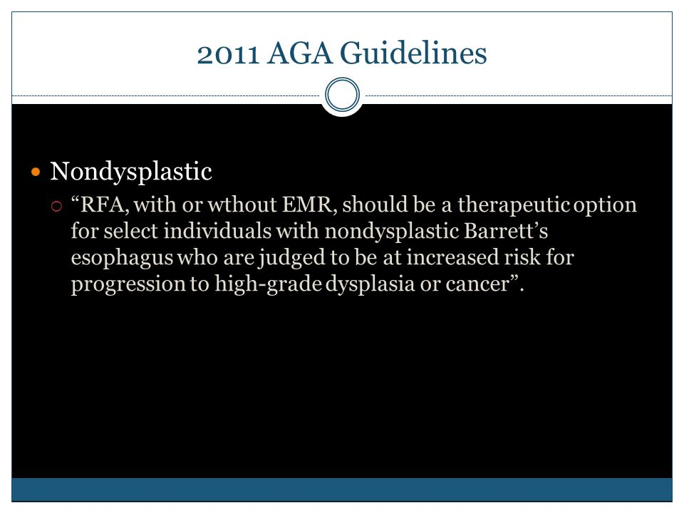 """2011 AGA Guidelines Nondysplastic  """"RFA, with or wthout EMR, should be a therapeutic option for select individuals with nondysplastic Barrett's esoph"""