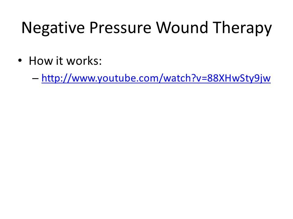 Negative Pressure Wound Therapy How it works: – http://www.youtube.com/watch?v=88XHwSty9jw http://www.youtube.com/watch?v=88XHwSty9jw