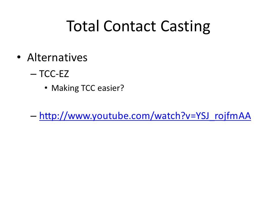 Total Contact Casting Alternatives – TCC-EZ Making TCC easier? – http://www.youtube.com/watch?v=YSJ_rojfmAA http://www.youtube.com/watch?v=YSJ_rojfmAA