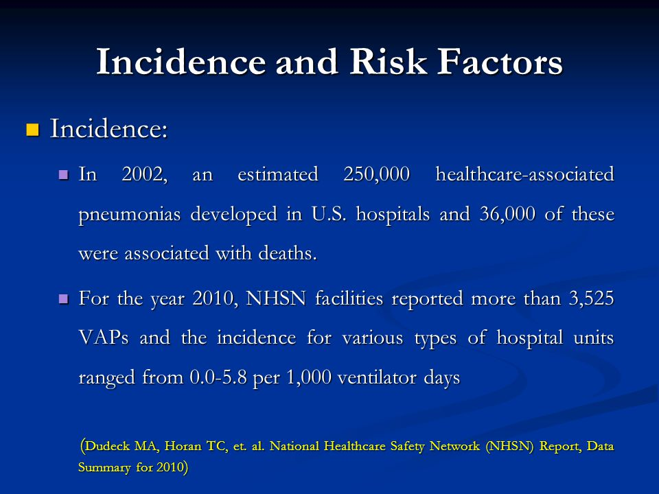 Incidence and Risk Factors Incidence: Incidence: In 2002, an estimated 250,000 healthcare-associated pneumonias developed in U.S. hospitals and 36,000