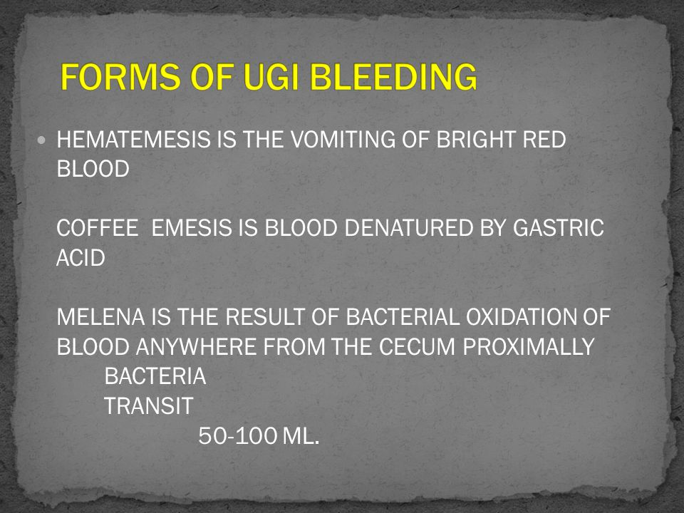 HEMATEMESIS IS THE VOMITING OF BRIGHT RED BLOOD COFFEE EMESIS IS BLOOD DENATURED BY GASTRIC ACID MELENA IS THE RESULT OF BACTERIAL OXIDATION OF BLOOD ANYWHERE FROM THE CECUM PROXIMALLY BACTERIA TRANSIT 50-100 ML.