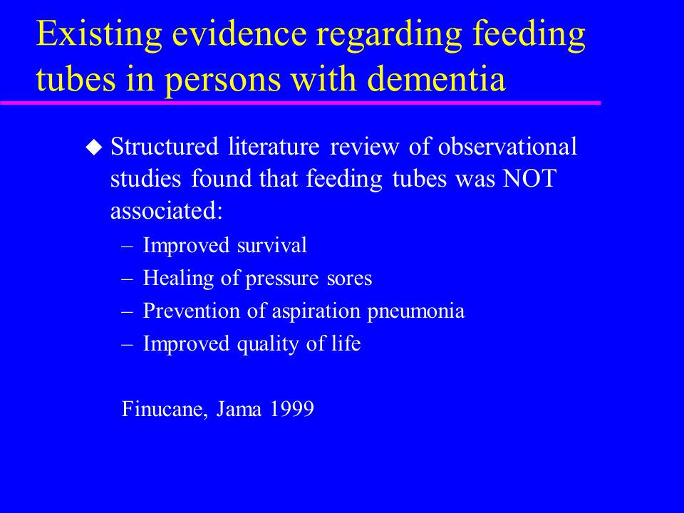 Existing evidence regarding feeding tubes in persons with dementia u Structured literature review of observational studies found that feeding tubes wa