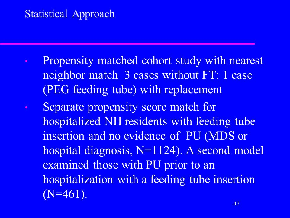 Statistical Approach Propensity matched cohort study with nearest neighbor match 3 cases without FT: 1 case (PEG feeding tube) with replacement Separa