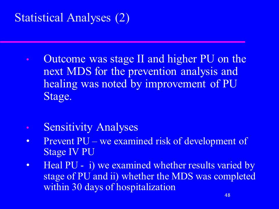Statistical Analyses (2) Outcome was stage II and higher PU on the next MDS for the prevention analysis and healing was noted by improvement of PU Sta