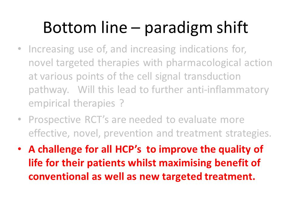 Bottom line – paradigm shift Increasing use of, and increasing indications for, novel targeted therapies with pharmacological action at various points of the cell signal transduction pathway.
