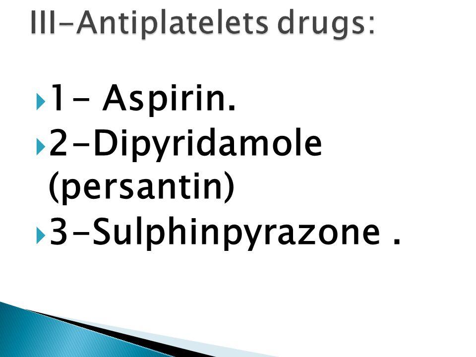  1- Aspirin.  2-Dipyridamole (persantin)  3-Sulphinpyrazone.