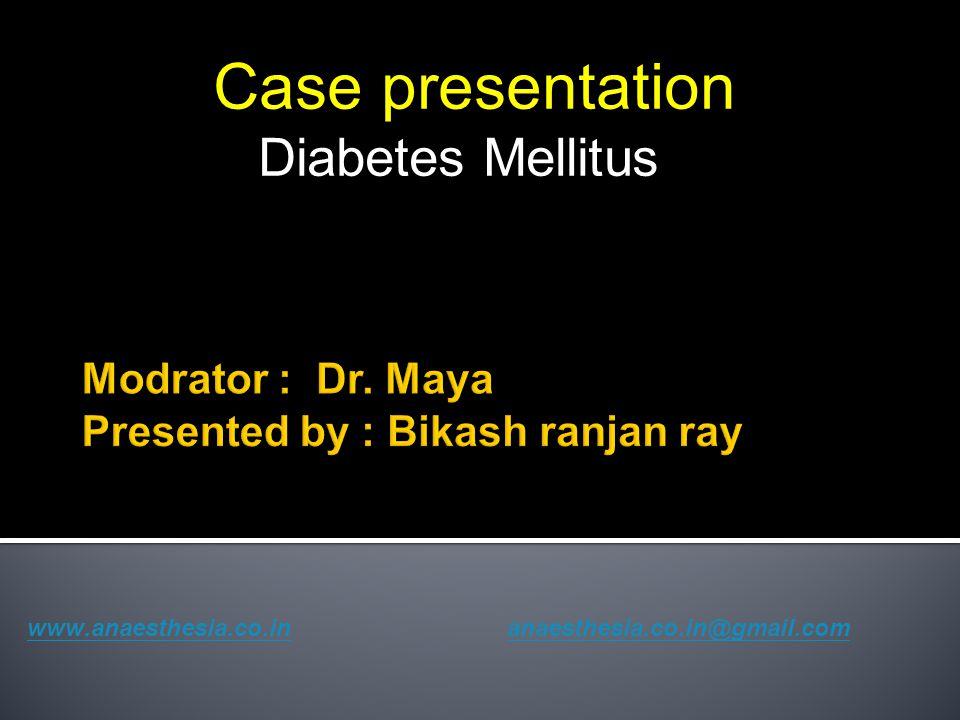 Case presentation Diabetes Mellitus www.anaesthesia.co.inwww.anaesthesia.co.in anaesthesia.co.in@gmail.comanaesthesia.co.in@gmail.com