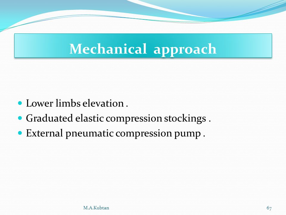 Mechanical approach Lower limbs elevation. Graduated elastic compression stockings.