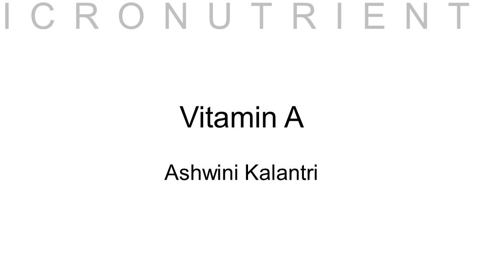 Vitamin A Ashwini Kalantri MICRONUTRIENTS