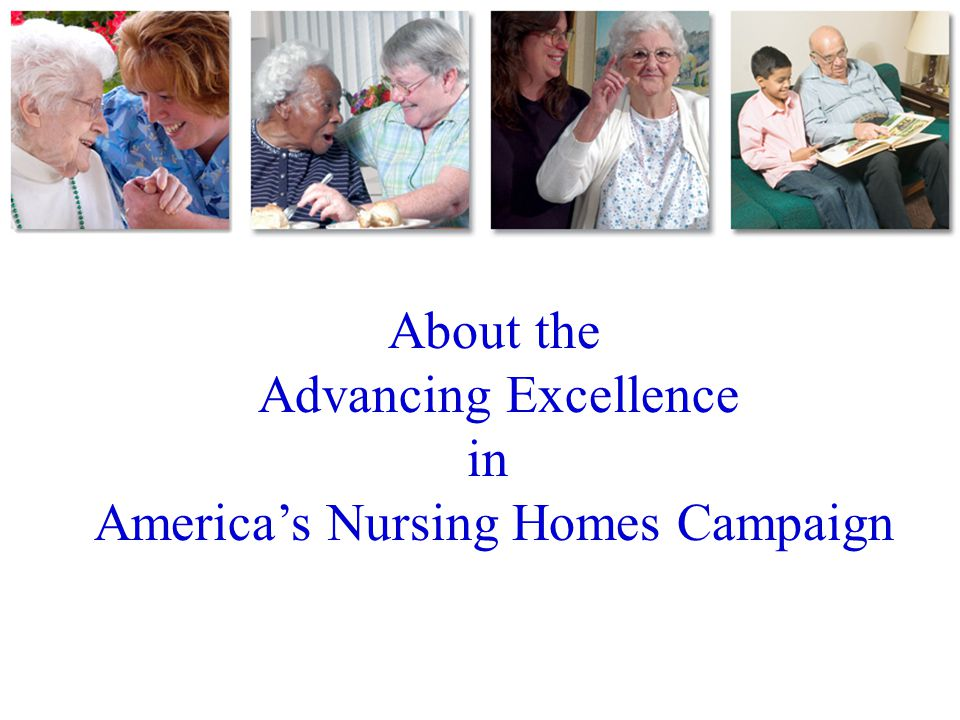 About the Advancing Excellence in America's Nursing Homes Campaign
