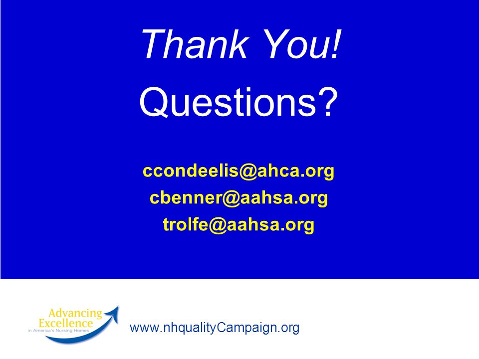 www.nhqualityCampaign.org Thank You! Questions? ccondeelis@ahca.org cbenner@aahsa.org trolfe@aahsa.org