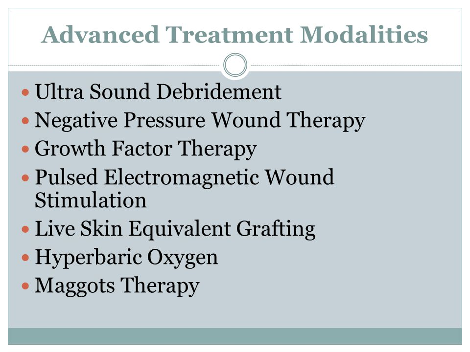 Advanced Treatment Modalities Ultra Sound Debridement Negative Pressure Wound Therapy Growth Factor Therapy Pulsed Electromagnetic Wound Stimulation L
