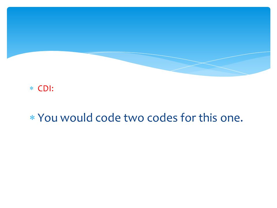  CDI:  You would code two codes for this one.