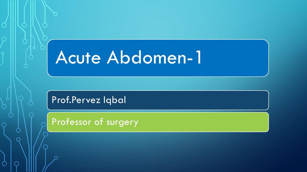 Acute Abdomen-1 Prof.Pervez IqbalProfessor of surgery