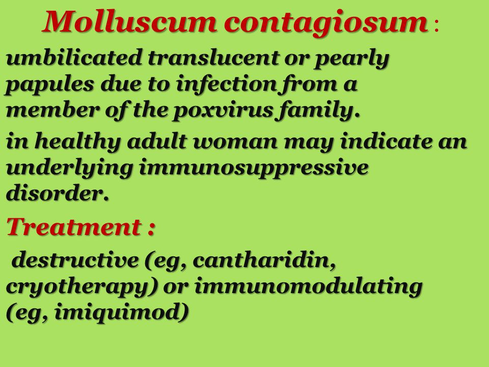 Molluscum contagiosum Molluscum contagiosum : umbilicated translucent or pearly papules due to infection from a member of the poxvirus family. in heal