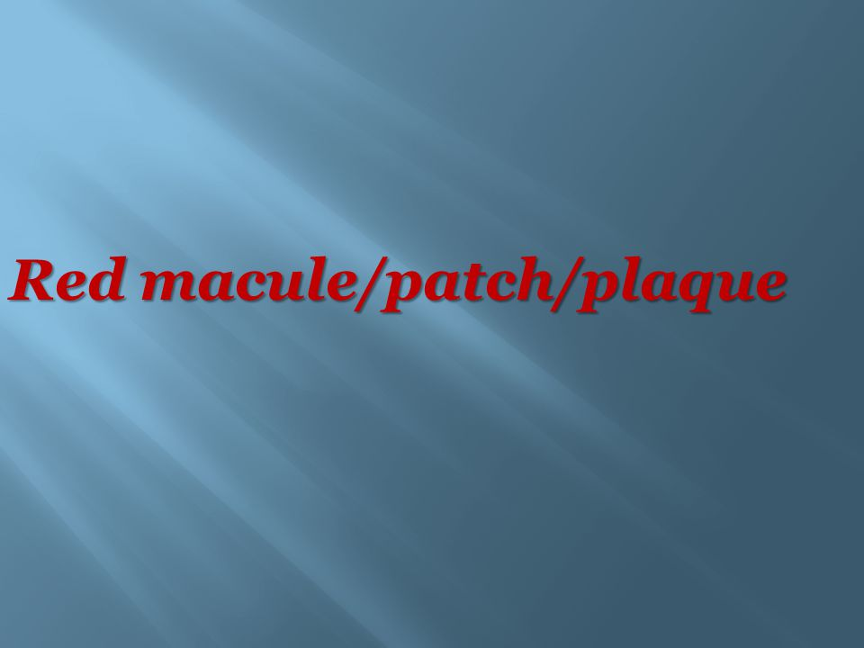 Red macule/patch/plaque
