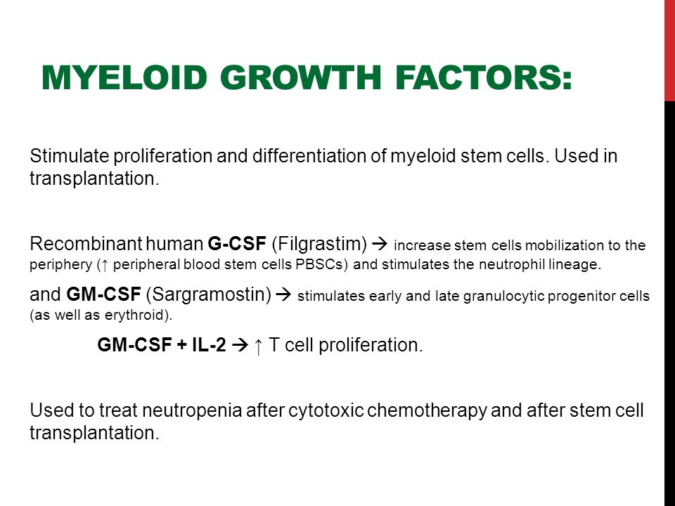 MYELOID GROWTH FACTORS: Stimulate proliferation and differentiation of myeloid stem cells.
