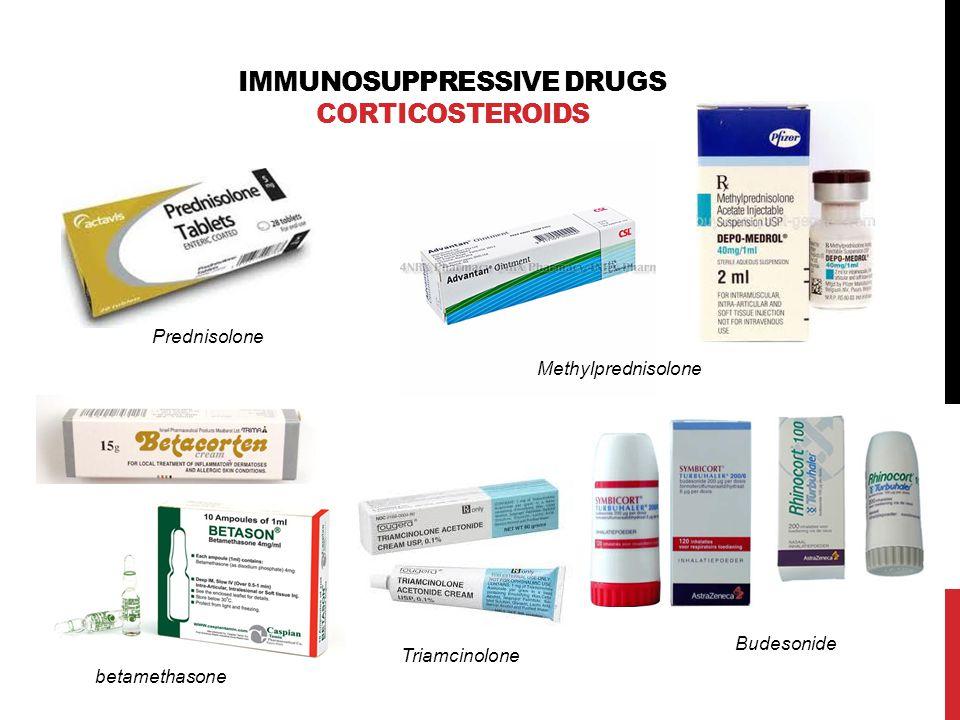 IMMUNOSUPPRESSIVE DRUGS CORTICOSTEROIDS Methylprednisolone Prednisolone betamethasone Budesonide Triamcinolone