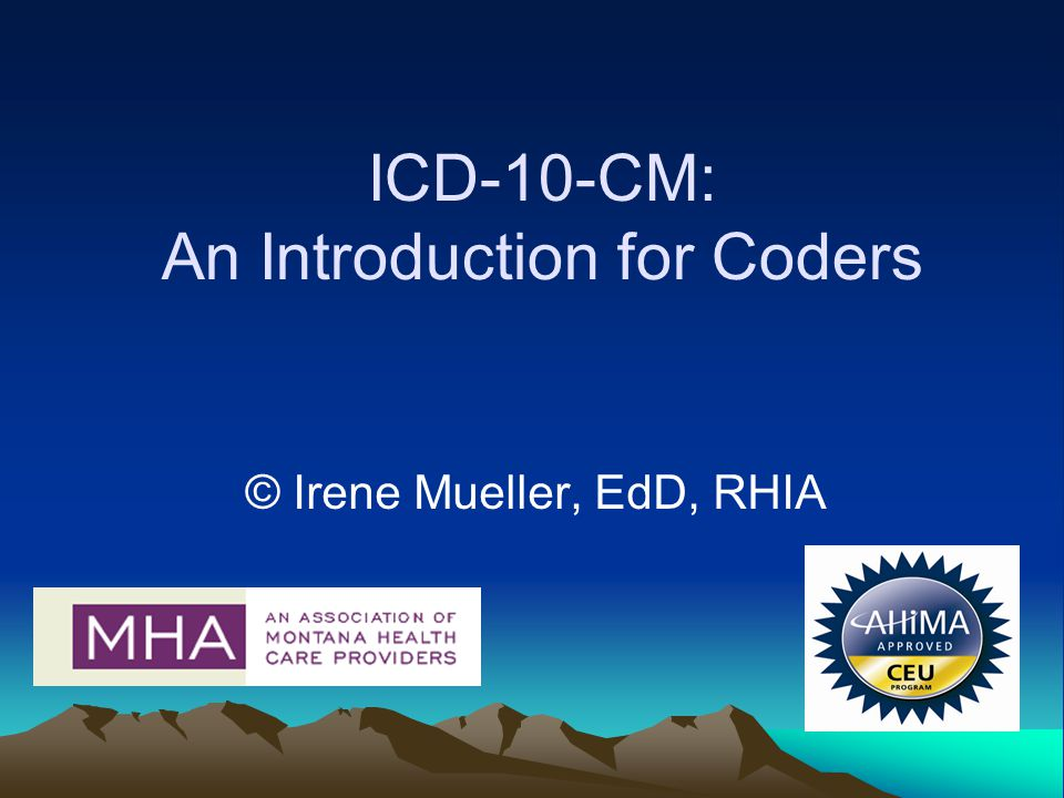 ICD-10-CM: An Introduction for Coders © Irene Mueller, EdD, RHIA