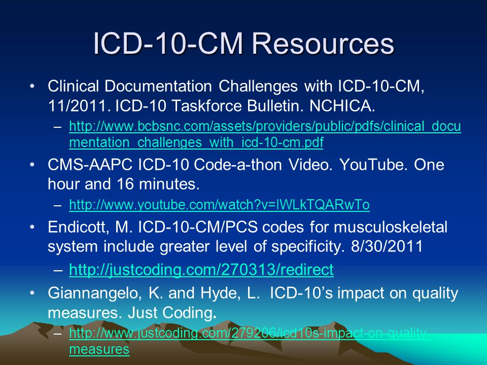 ICD-10-CM Resources Clinical Documentation Challenges with ICD-10-CM, 11/2011. ICD-10 Taskforce Bulletin. NCHICA. –http://www.bcbsnc.com/assets/provid