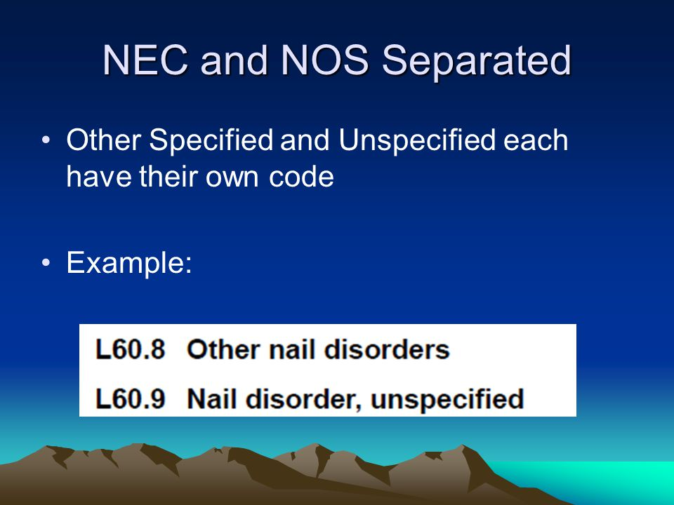 NEC and NOS Separated Other Specified and Unspecified each have their own code Example: