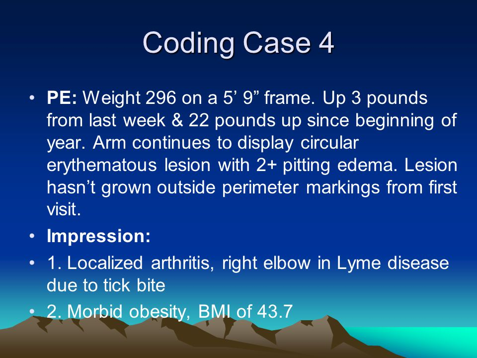 "Coding Case 4 PE: Weight 296 on a 5' 9"" frame. Up 3 pounds from last week & 22 pounds up since beginning of year. Arm continues to display circular er"