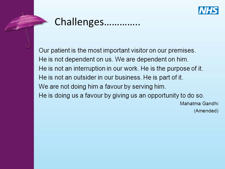 Challenges………….. Our patient is the most important visitor on our premises.
