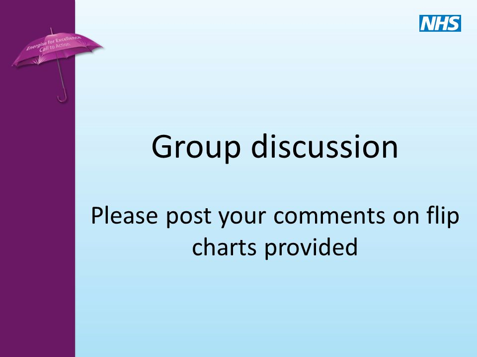 Group discussion Please post your comments on flip charts provided