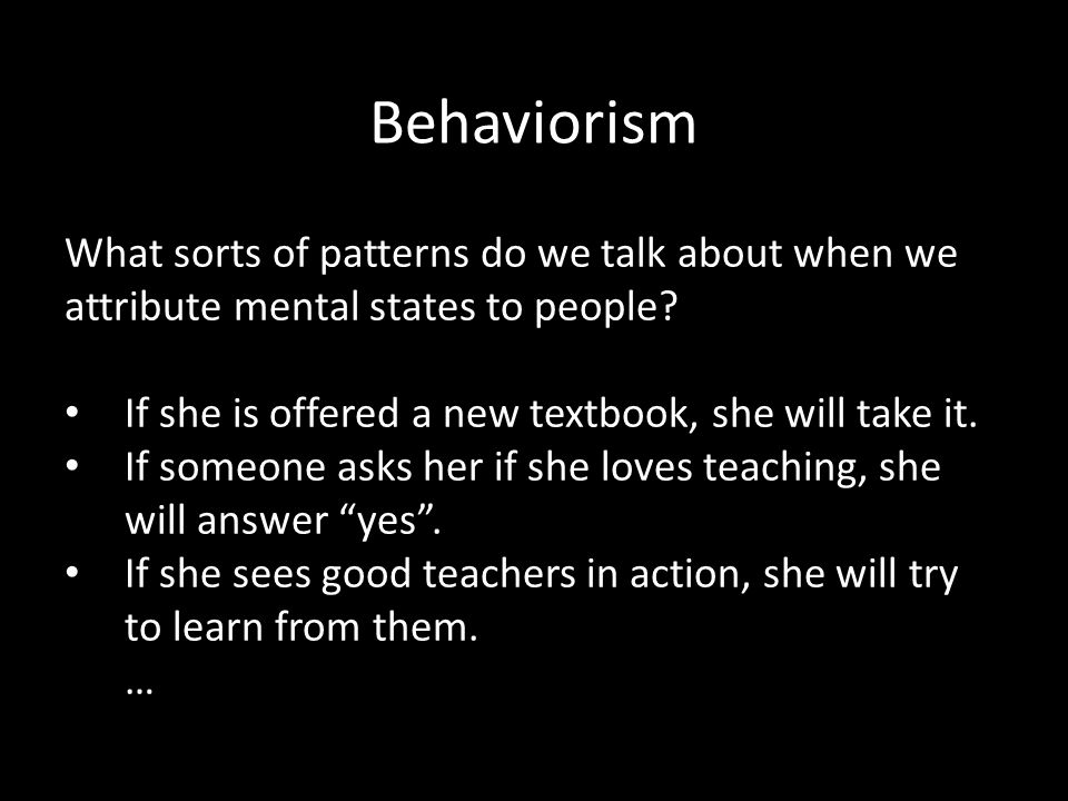 Behaviorism What sorts of patterns do we talk about when we attribute mental states to people.