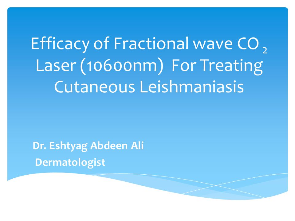 Efficacy of Fractional wave CO 2 Laser (10600nm) For Treating Cutaneous Leishmaniasis Dr.