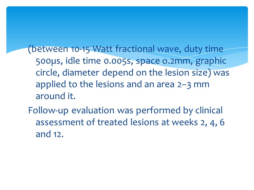 (between 10-15 Watt fractional wave, duty time 500µs, idle time 0.005s, space o.2mm, graphic circle, diameter depend on the lesion size) was applied to the lesions and an area 2–3 mm around it.
