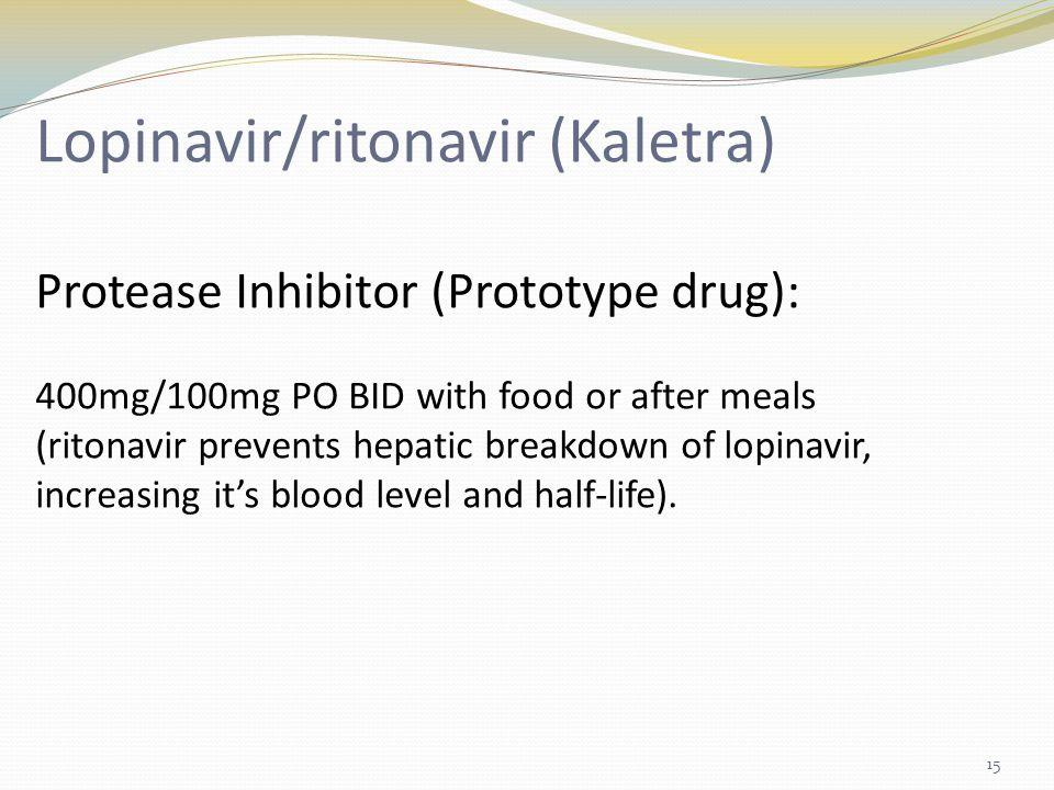 Lopinavir/ritonavir (Kaletra) Protease Inhibitor (Prototype drug): 400mg/100mg PO BID with food or after meals (ritonavir prevents hepatic breakdown of lopinavir, increasing it's blood level and half-life).