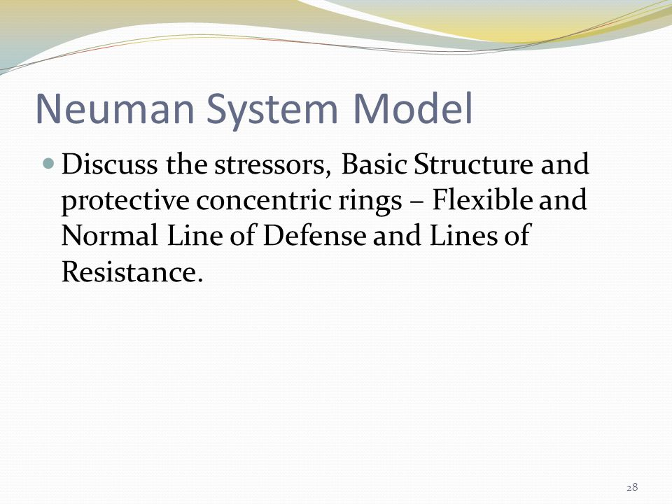 Neuman System Model Discuss the stressors, Basic Structure and protective concentric rings – Flexible and Normal Line of Defense and Lines of Resistance.
