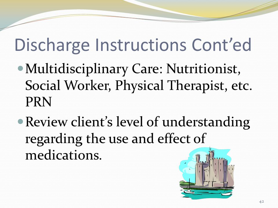 Discharge Instructions Cont'ed Multidisciplinary Care: Nutritionist, Social Worker, Physical Therapist, etc.