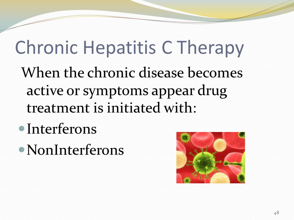 Chronic Hepatitis C Therapy When the chronic disease becomes active or symptoms appear drug treatment is initiated with: Interferons NonInterferons 48