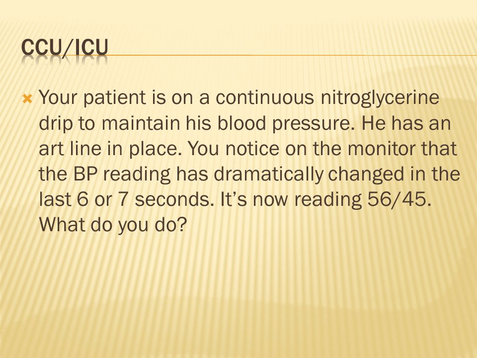  Your patient is on a continuous nitroglycerine drip to maintain his blood pressure.