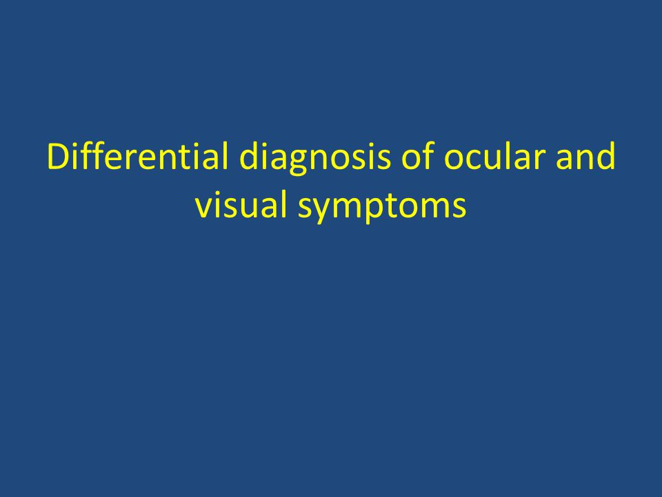 Differential diagnosis of ocular and visual symptoms