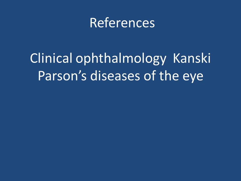 References Clinical ophthalmology Kanski Parson's diseases of the eye