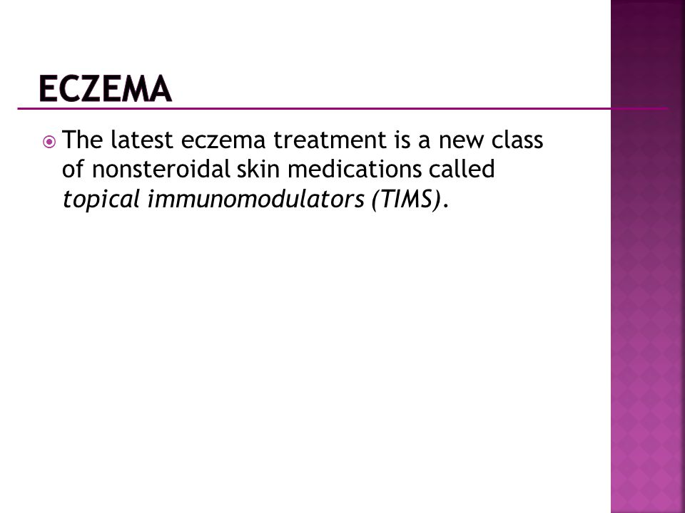  The latest eczema treatment is a new class of nonsteroidal skin medications called topical immunomodulators (TIMS).