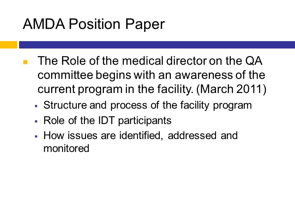 AMDA Position Paper The Role of the medical director on the QA committee begins with an awareness of the current program in the facility. (March 2011)
