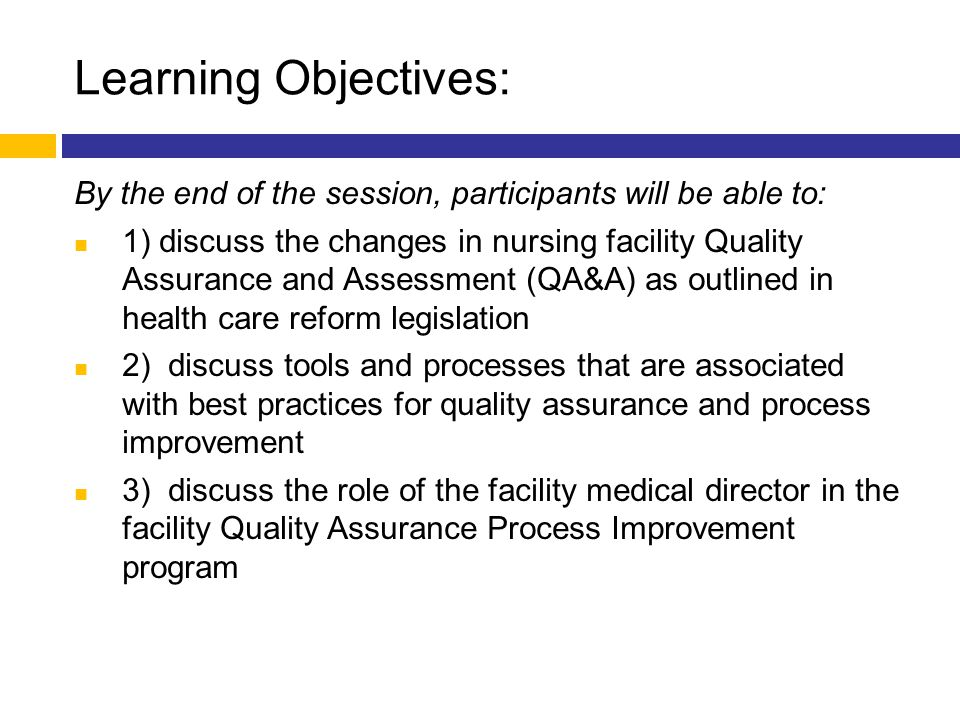 Learning Objectives: By the end of the session, participants will be able to: 1) discuss the changes in nursing facility Quality Assurance and Assessm