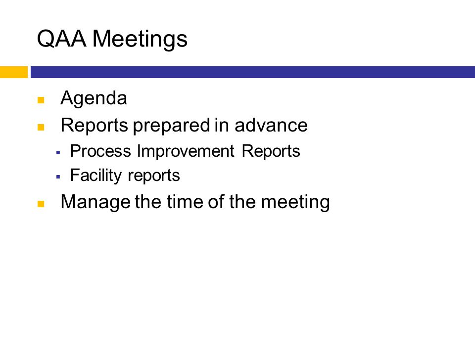 QAA Meetings Agenda Reports prepared in advance  Process Improvement Reports  Facility reports Manage the time of the meeting