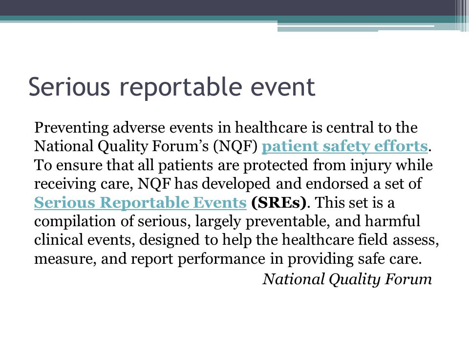 Serious reportable event Preventing adverse events in healthcare is central to the National Quality Forum's (NQF) patient safety efforts. To ensure th