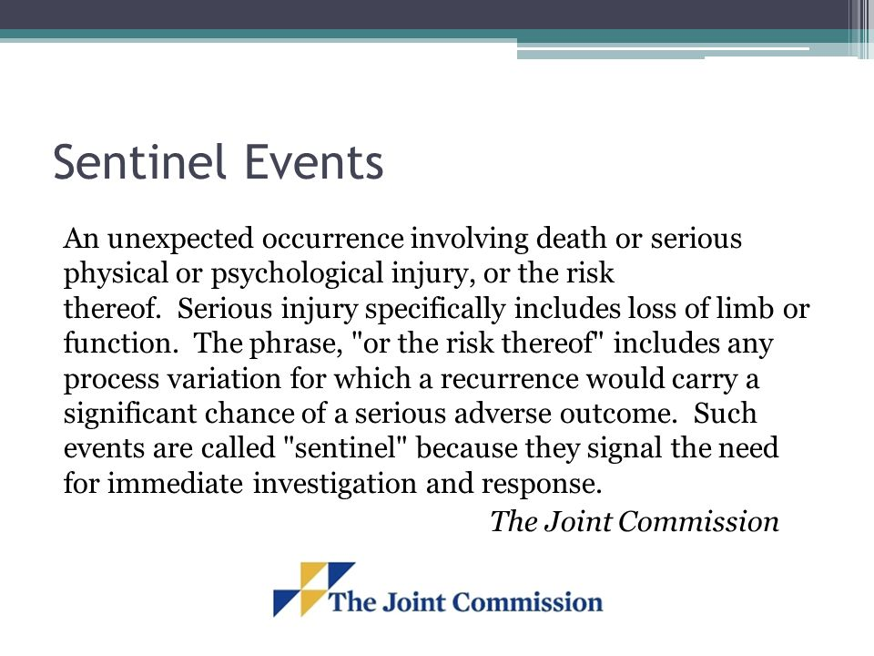 Sentinel Events An unexpected occurrence involving death or serious physical or psychological injury, or the risk thereof. Serious injury specifically