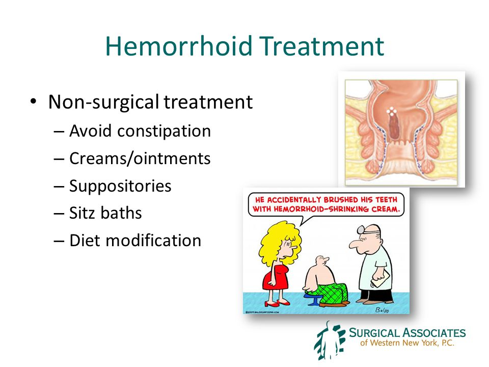 Hemorrhoid Treatment Non-surgical treatment – Avoid constipation – Creams/ointments – Suppositories – Sitz baths – Diet modification