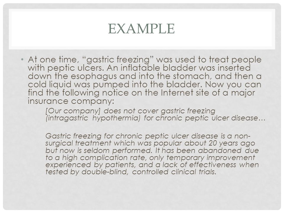 "EXAMPLE At one time, ""gastric freezing"" was used to treat people with peptic ulcers. An inflatable bladder was inserted down the esophagus and into th"