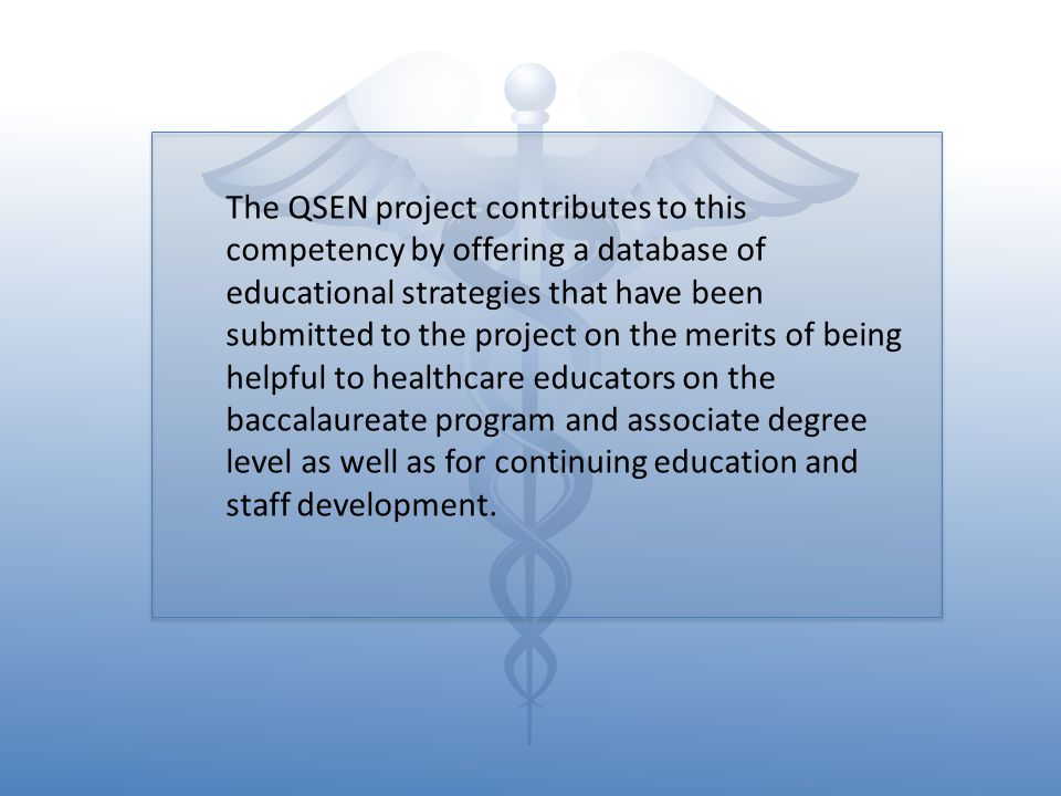 The QSEN project contributes to this competency by offering a database of educational strategies that have been submitted to the project on the merits