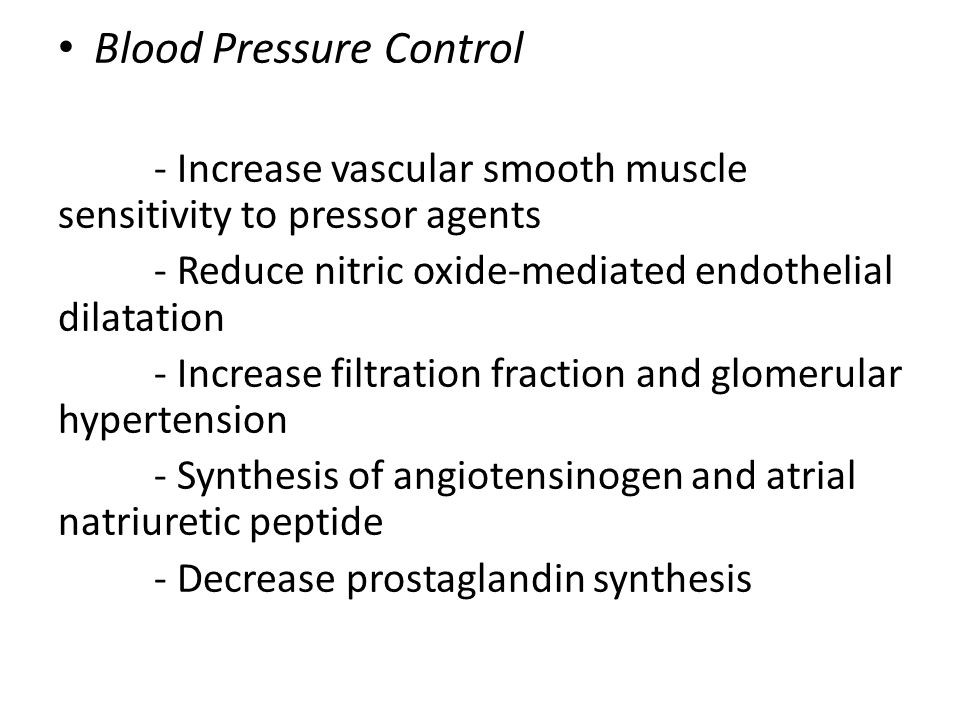 Blood Pressure Control - Increase vascular smooth muscle sensitivity to pressor agents - Reduce nitric oxide-mediated endothelial dilatation - Increas
